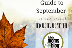 A Duluth Moms' Guide to September 2017 | Duluth Moms Blog