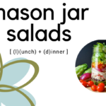 Mason Jar Salads; 6 Quick and Healthy meals for your week!