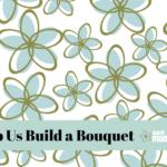 Help Us Build a Bouquet!